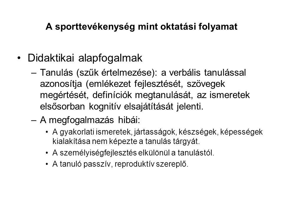 A sporttevékenység mint oktatási folyamat Didaktikai alapfogalmak –Tanulás (szűk értelmezése): a verbális tanulással azonosítja (emlékezet fejlesztésé