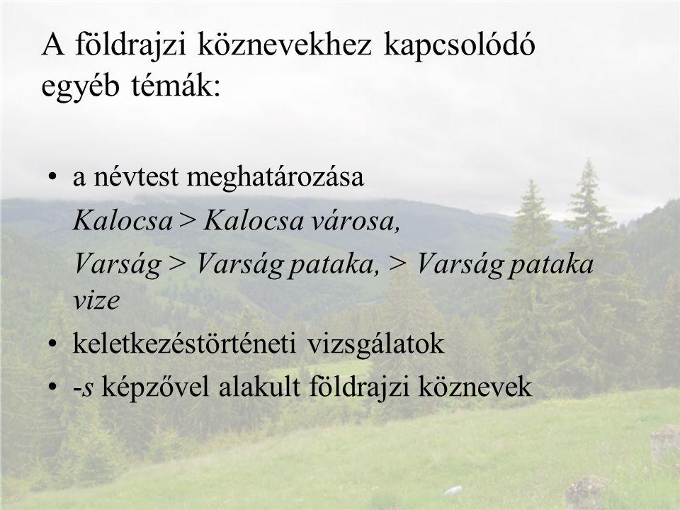 A földrajzi köznevekhez kapcsolódó egyéb témák: a névtest meghatározása Kalocsa > Kalocsa városa, Varság > Varság pataka, > Varság pataka vize keletke