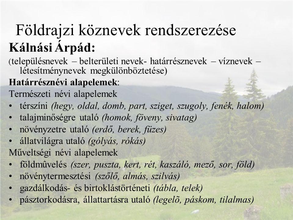 Kálnási Árpád: ( településnevek – belterületi nevek- határrésznevek – víznevek – létesítménynevek megkülönböztetése) Határrésznévi alapelemek: Termész
