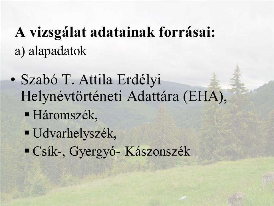 A vizsgálat adatainak forrásai: a) alapadatok Szabó T. Attila Erdélyi Helynévtörténeti Adattára (EHA),  Háromszék,  Udvarhelyszék,  Csík-, Gyergyó-