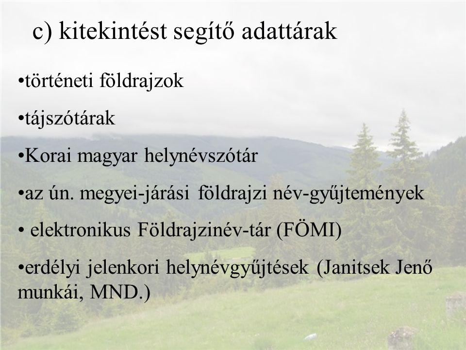 c) kitekintést segítő adattárak történeti földrajzok tájszótárak Korai magyar helynévszótár az ún. megyei-járási földrajzi név-gyűjtemények elektronik