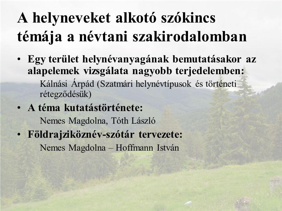 Egy terület helynévanyagának bemutatásakor az alapelemek vizsgálata nagyobb terjedelemben: Kálnási Árpád (Szatmári helynévtípusok és történeti rétegző