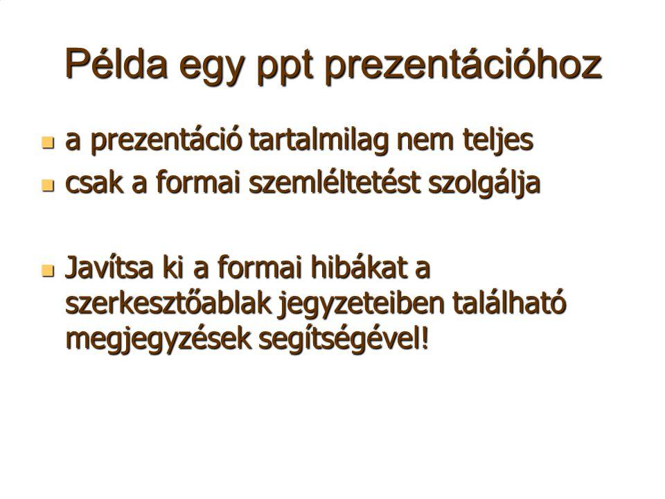 Példa egy ppt prezentációhoz a prezentáció tartalmilag nem teljes a prezentáció tartalmilag nem teljes csak a formai szemléltetést szolgálja csak a fo