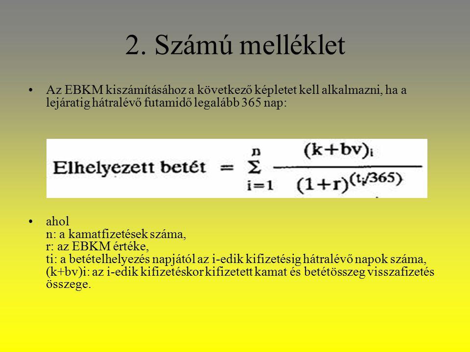 2. Számú melléklet Az EBKM kiszámításához a következő képletet kell alkalmazni, ha a lejáratig hátralévő futamidő legalább 365 nap: ahol n: a kamatfiz