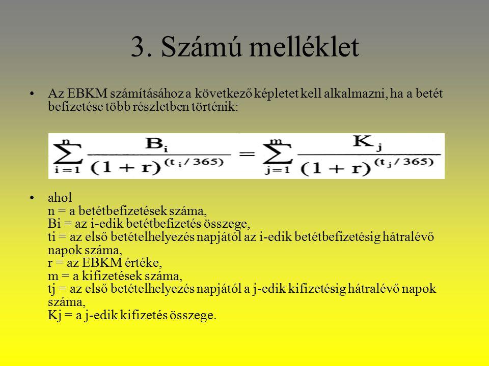 3. Számú melléklet Az EBKM számításához a következő képletet kell alkalmazni, ha a betét befizetése több részletben történik: ahol n = a betétbefizeté