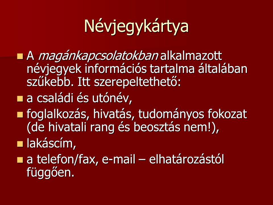 Névjegykártya A magánkapcsolatokban alkalmazott névjegyek információs tartalma általában szűkebb. Itt szerepeltethető: A magánkapcsolatokban alkalmazo