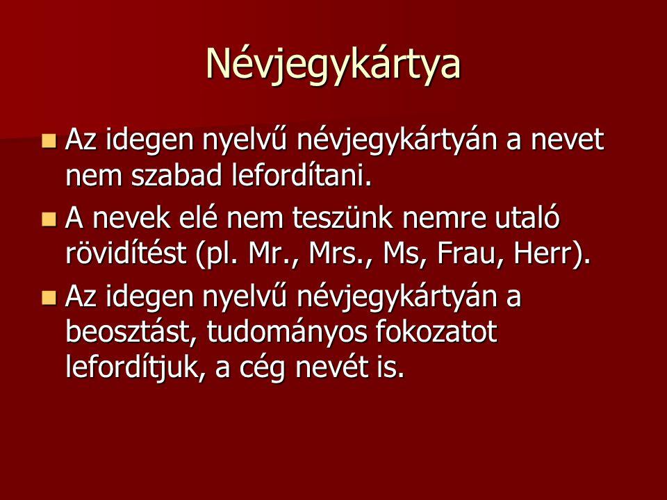 Névjegykártya Az idegen nyelvű névjegykártyán a nevet nem szabad lefordítani. Az idegen nyelvű névjegykártyán a nevet nem szabad lefordítani. A nevek