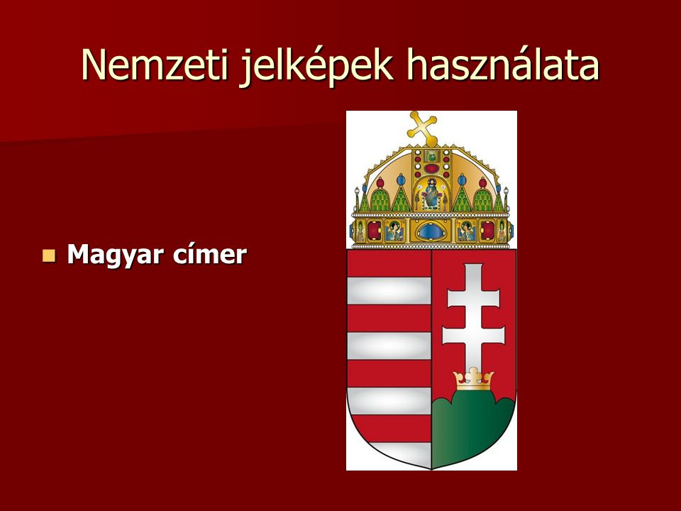 Nemzeti jelképek használata Magyar címer Magyar címer