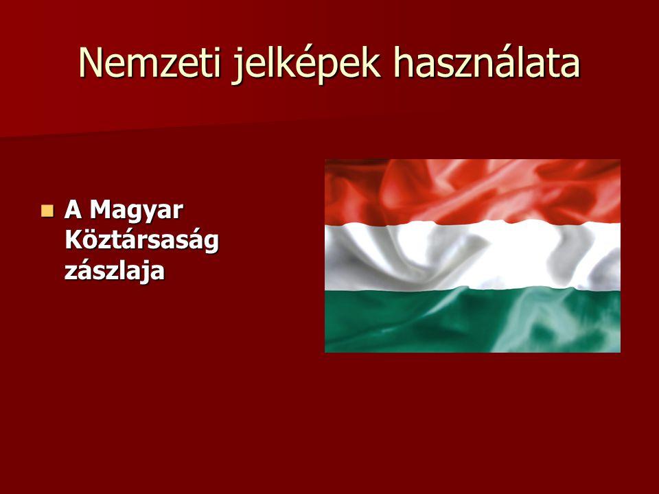 Nemzeti jelképek használata A Magyar Köztársaság zászlaja A Magyar Köztársaság zászlaja
