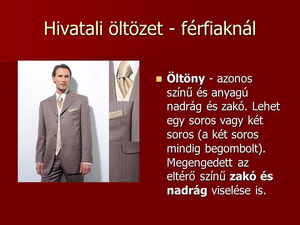 Hivatali öltözet - férfiaknál Öltöny - azonos színű és anyagú nadrág és zakó. Lehet egy soros vagy két soros (a két soros mindig begombolt). Megengede