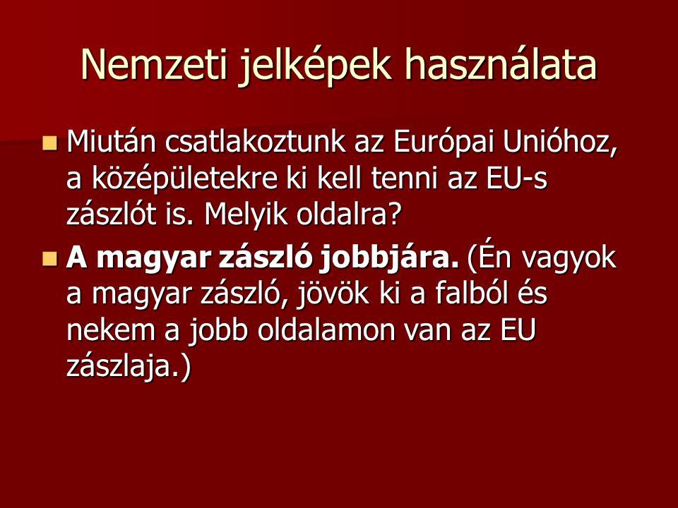 Nemzeti jelképek használata Miután csatlakoztunk az Európai Unióhoz, a középületekre ki kell tenni az EU-s zászlót is. Melyik oldalra? Miután csatlako