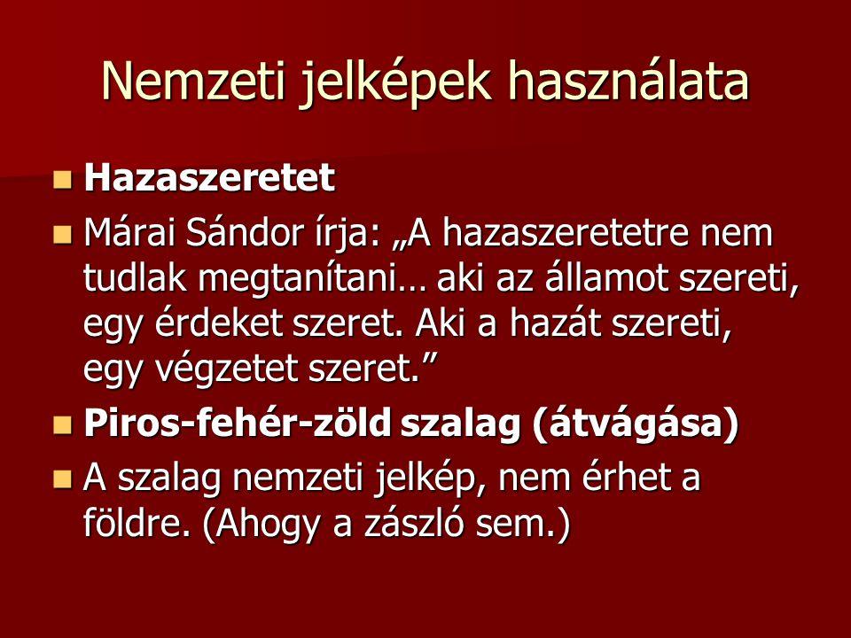 """Nemzeti jelképek használata Hazaszeretet Hazaszeretet Márai Sándor írja: """"A hazaszeretetre nem tudlak megtanítani… aki az államot szereti, egy érdeket"""