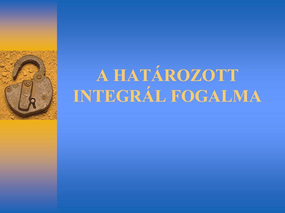 A HATÁROZOTT INTEGRÁL FOGALMA