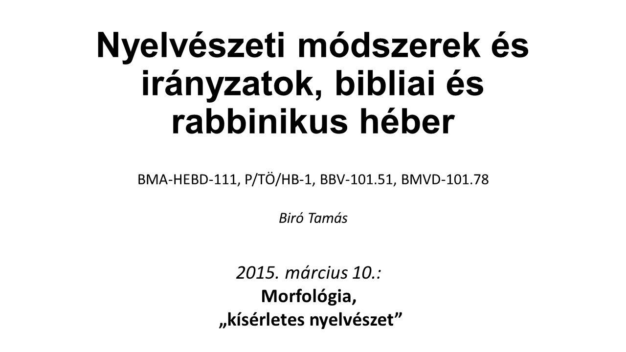 Nyelvészeti módszerek és irányzatok, bibliai és rabbinikus héber BMA-HEBD-111, P/TÖ/HB-1, BBV-101.51, BMVD-101.78 Biró Tamás 2015.