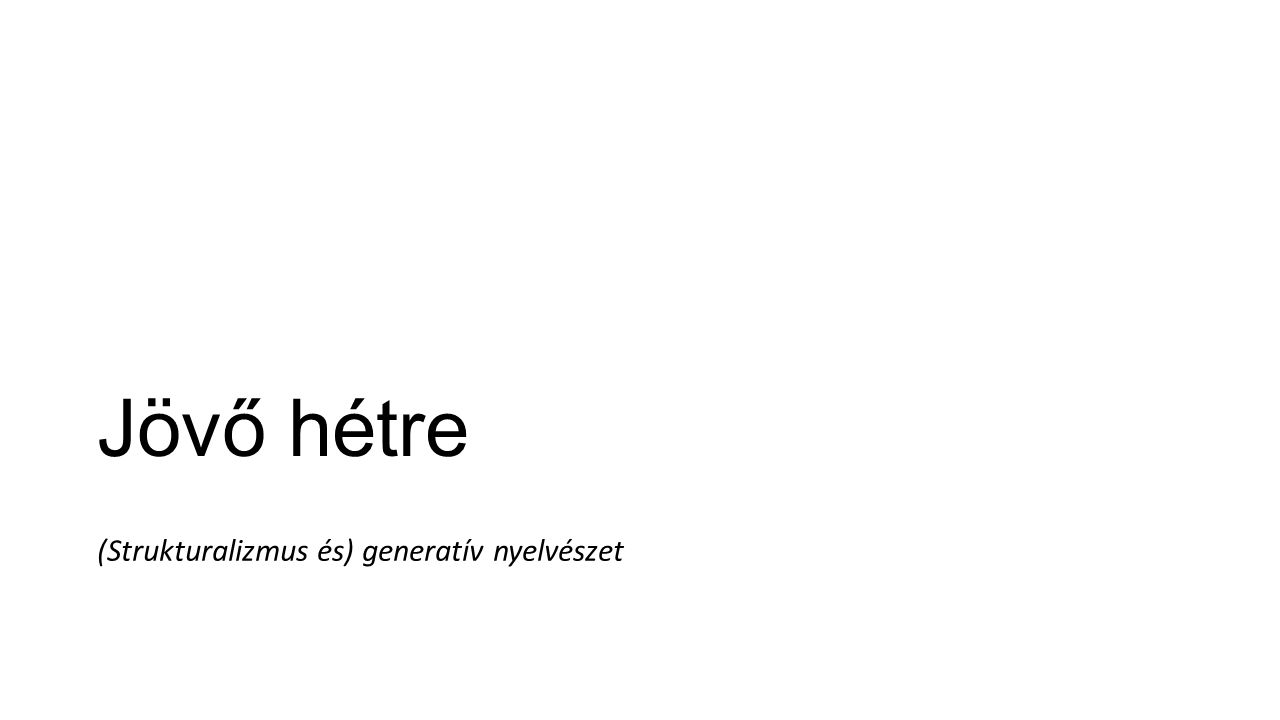 Jövő hétre (Strukturalizmus és) generatív nyelvészet