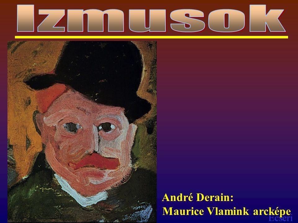 Ecseri André Derain: Maurice Vlamink arcképe