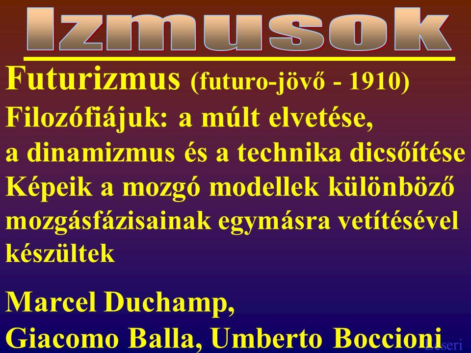Ecseri Futurizmus (futuro-jövő - 1910) Filozófiájuk: a múlt elvetése, a dinamizmus és a technika dicsőítése Képeik a mozgó modellek különböző mozgásfázisainak egymásra vetítésével készültek Marcel Duchamp, Giacomo Balla, Umberto Boccioni