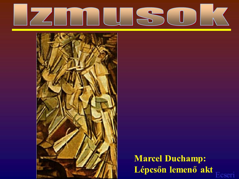 Ecseri Marcel Duchamp: Lépcsőn lemenő akt