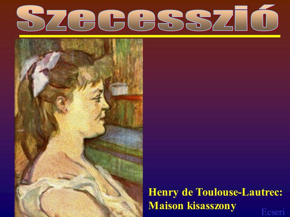 Ecseri Henry de Toulouse-Lautrec: Maison kisasszony