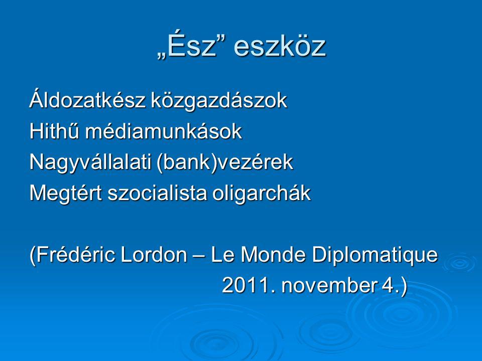 """""""Ész"""" eszköz Áldozatkész közgazdászok Hithű médiamunkások Nagyvállalati (bank)vezérek Megtért szocialista oligarchák (Frédéric Lordon – Le Monde Diplo"""