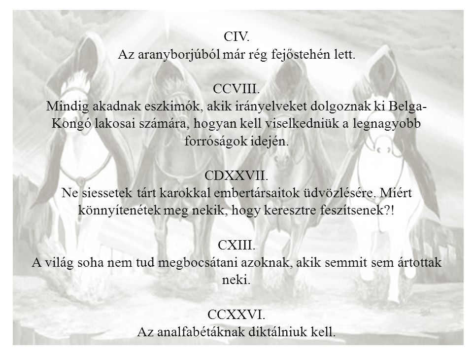 CIV. Az aranyborjúból már rég fejőstehén lett. CCVIII. Mindig akadnak eszkimók, akik irányelveket dolgoznak ki Belga- Kongó lakosai számára, hogyan ke