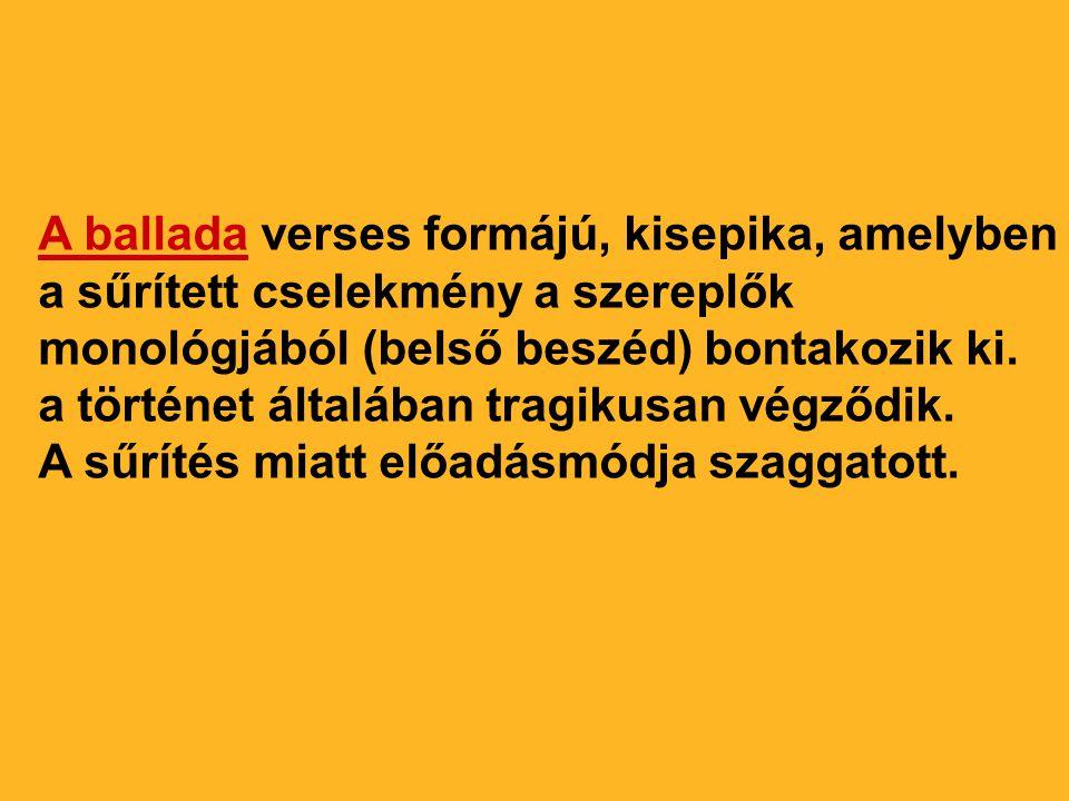 A ballada verses formájú, kisepika, amelyben a sűrített cselekmény a szereplők monológjából (belső beszéd) bontakozik ki. a történet általában tragiku