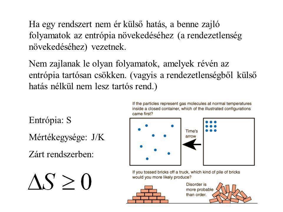 Entrópia és hőközlés Ha egy T hőmérsékletű anyag Q hőt vesz fel, akkor az entrópiája megnő legalább Q/T értékkel.