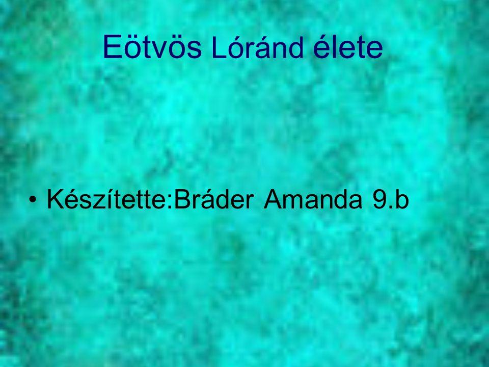 Eötvös Lóránd élete Készítette:Bráder Amanda 9.b