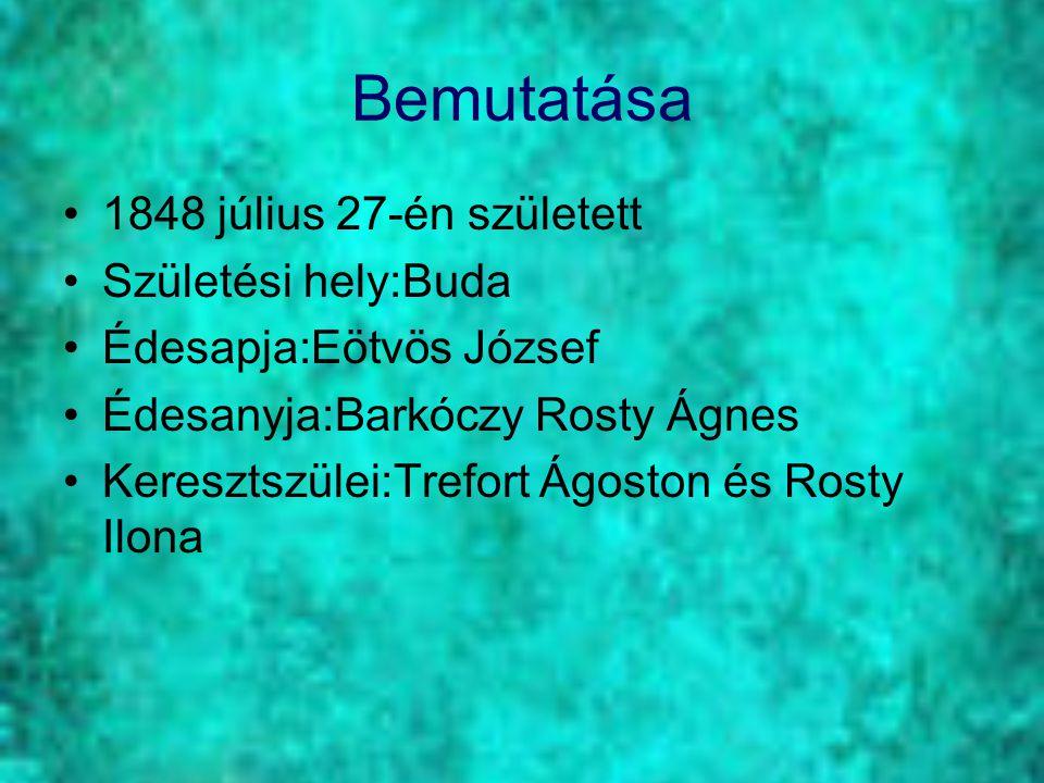 Bemutatása 1848 július 27-én született Születési hely:Buda Édesapja:Eötvös József Édesanyja:Barkóczy Rosty Ágnes Keresztszülei:Trefort Ágoston és Rost
