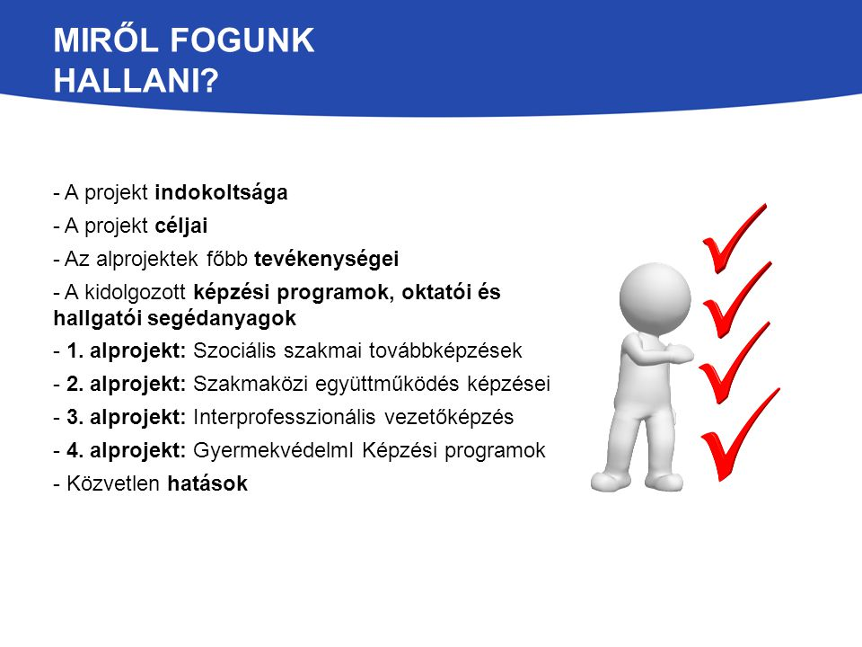 MIRŐL FOGUNK HALLANI? - A projekt indokoltsága - A projekt céljai - Az alprojektek főbb tevékenységei - A kidolgozott képzési programok, oktatói és ha
