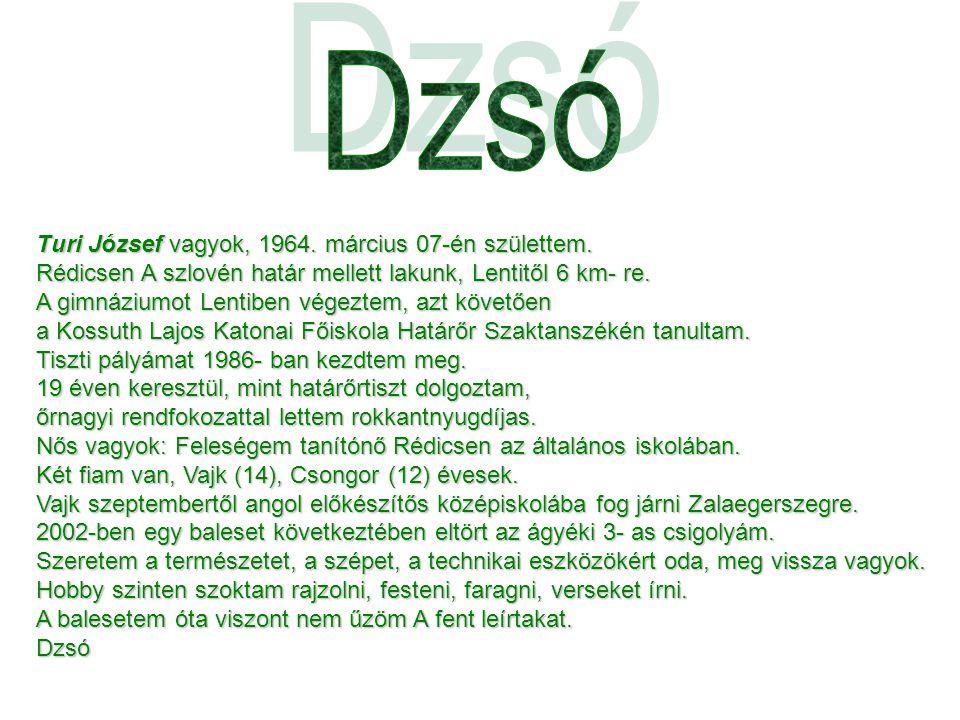 Turi József vagyok, 1964. március 07-én születtem. Rédicsen A szlovén határ mellett lakunk, Lentitől 6 km- re. A gimnáziumot Lentiben végeztem, azt kö