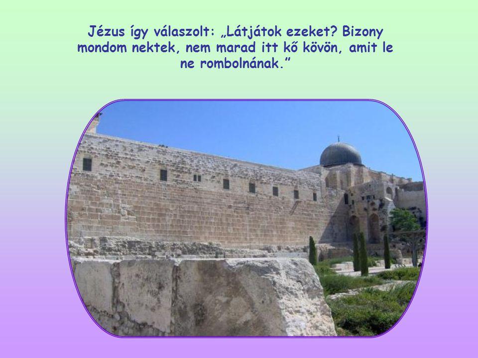 Egy alkalommal, amikor Jézus kilépett a templomból, a tanítványok büszkén hívták fel figyelmét a gyönyörű, impozáns épületre.