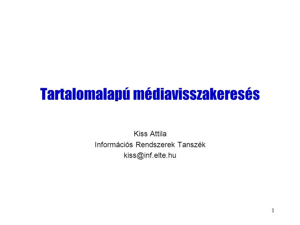 1 Tartalomalapú médiavisszakeresés Kiss Attila Információs Rendszerek Tanszék kiss@inf.elte.hu