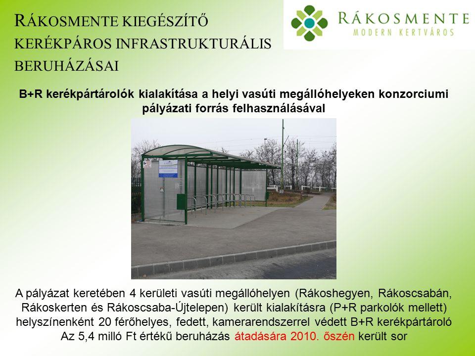 R ÁKOSMENTE KIEGÉSZÍTŐ KERÉKPÁROS INFRASTRUKTURÁLIS BERUHÁZÁSAI B+R kerékpártárolók kialakítása a helyi vasúti megállóhelyeken konzorciumi pályázati forrás felhasználásával A pályázat keretében 4 kerületi vasúti megállóhelyen (Rákoshegyen, Rákoscsabán, Rákoskerten és Rákoscsaba-Újtelepen) került kialakításra (P+R parkolók mellett) helyszínenként 20 férőhelyes, fedett, kamerarendszerrel védett B+R kerékpártároló Az 5,4 milló Ft értékű beruházás átadására 2010.