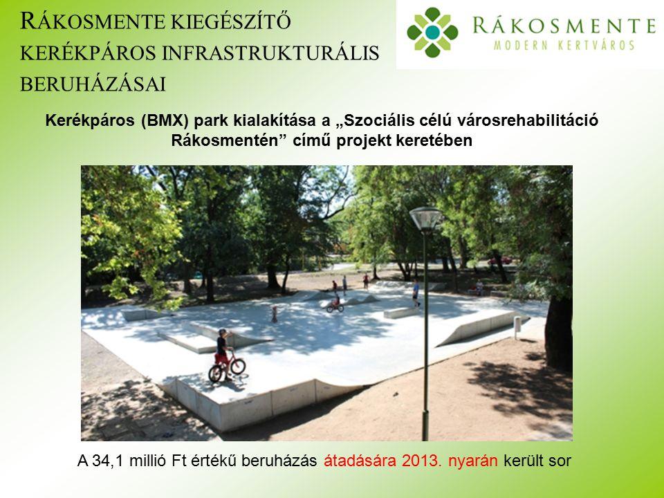 """R ÁKOSMENTE KIEGÉSZÍTŐ KERÉKPÁROS INFRASTRUKTURÁLIS BERUHÁZÁSAI Kerékpáros (BMX) park kialakítása a """"Szociális célú városrehabilitáció Rákosmentén című projekt keretében A 34,1 millió Ft értékű beruházás átadására 2013."""