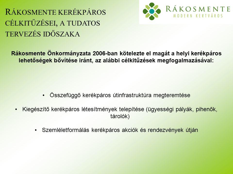 R ÁKOSMENTE KERÉKPÁROS CÉLKITŰZÉSEI, A TUDATOS TERVEZÉS IDŐSZAKA Rákosmente Önkormányzata 2006-ban kötelezte el magát a helyi kerékpáros lehetőségek bővítése iránt, az alábbi célkitűzések megfogalmazásával: Összefüggő kerékpáros útinfrastruktúra megteremtése Kiegészítő kerékpáros létesítmények telepítése (ügyességi pályák, pihenők, tárolók) Szemléletformálás kerékpáros akciók és rendezvények útján