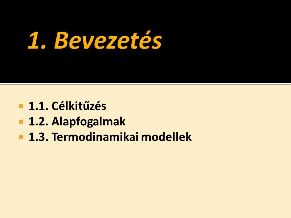  1.1. Célkitűzés  1.2. Alapfogalmak  1.3. Termodinamikai modellek