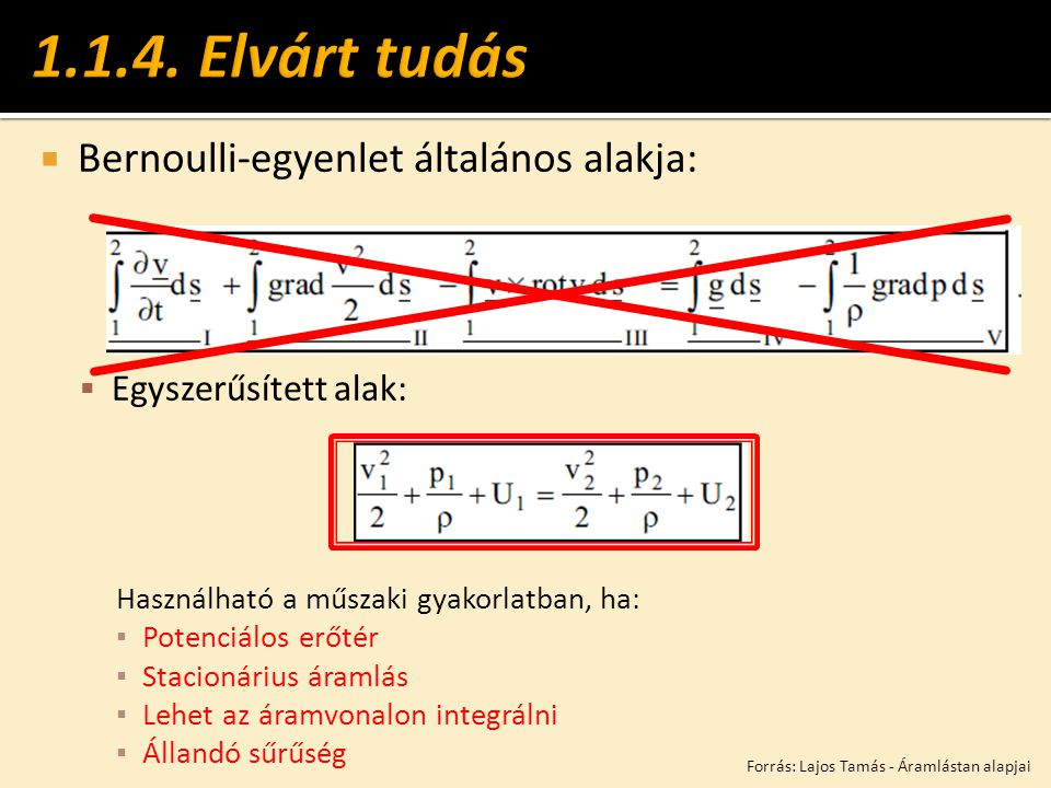  Bernoulli-egyenlet általános alakja:  Egyszerűsített alak: Használható a műszaki gyakorlatban, ha: ▪ Potenciálos erőtér ▪ Stacionárius áramlás ▪ Le