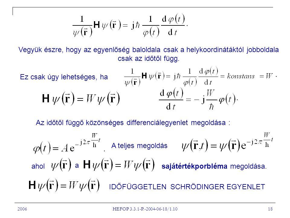 2006 HEFOP 3.3.1-P.-2004-06-18/1.10 18 Vegyük észre, hogy az egyenlőség baloldala csak a helykoordinátáktól jobboldala csak az időtől függ. Ez csak úg
