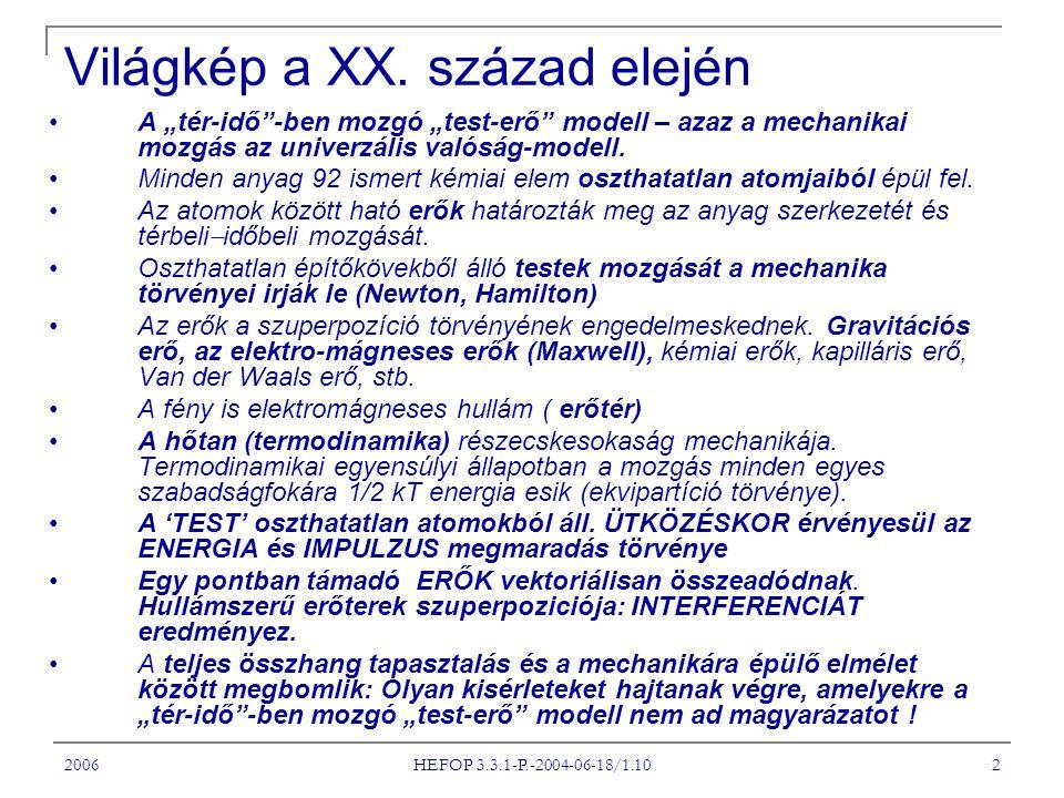 """2006 HEFOP 3.3.1-P.-2004-06-18/1.10 2 Világkép a XX. század elején A """"tér-idő""""-ben mozgó """"test-erő"""" modell – azaz a mechanikai mozgás az univerzális v"""