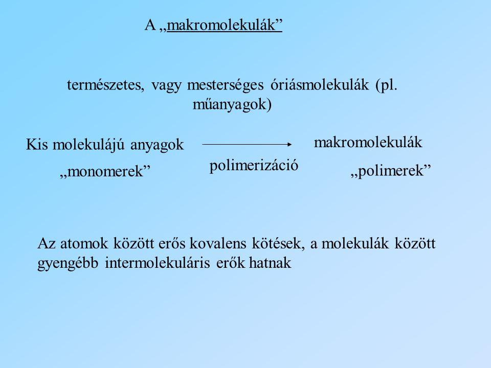 """A """"makromolekulák"""" természetes, vagy mesterséges óriásmolekulák (pl. műanyagok) Kis molekulájú anyagok """"monomerek"""" polimerizáció makromolekulák """"polim"""