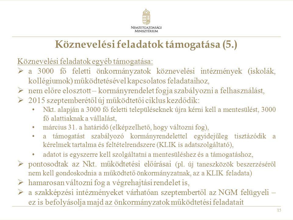 15 Köznevelési feladatok támogatása (5.) Köznevelési feladatok egyéb támogatása:  a 3000 fő feletti önkormányzatok köznevelési intézmények (iskolák,