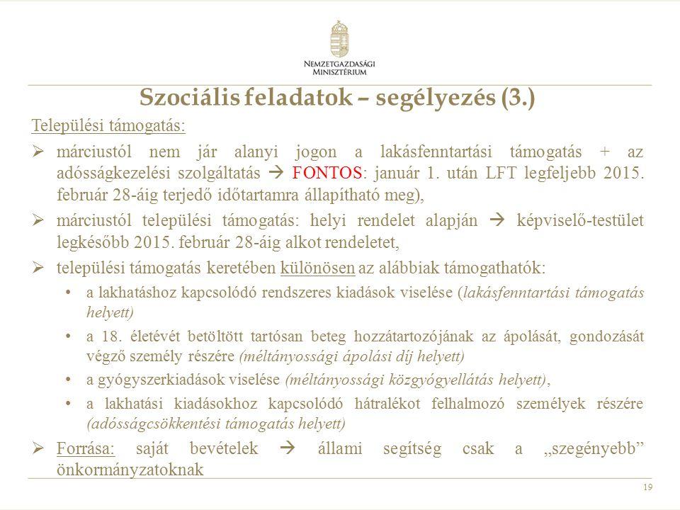 19 Szociális feladatok – segélyezés (3.) Települési támogatás:  márciustól nem jár alanyi jogon a lakásfenntartási támogatás + az adósságkezelési szo