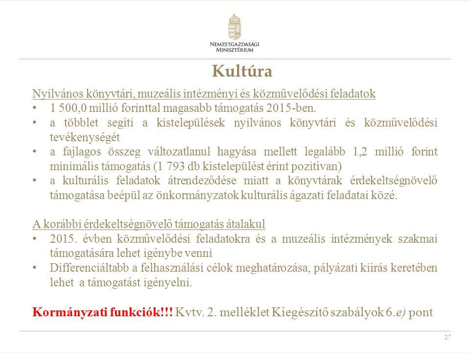 27 Kultúra Nyilvános könyvtári, muzeális intézményi és közművelődési feladatok 1 500,0 millió forinttal magasabb támogatás 2015-ben. a többlet segíti