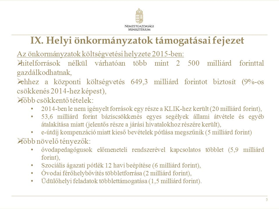 5 IX. Helyi önkormányzatok támogatásai fejezet Az önkormányzatok költségvetési helyzete 2015-ben:  hitelforrások nélkül várhatóan több mint 2 500 mil