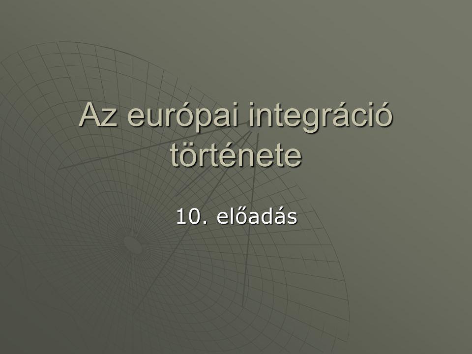 Az európai integráció története 10. előadás
