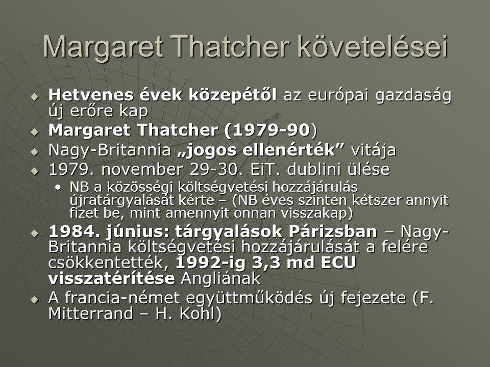 """Margaret Thatcher követelései  Hetvenes évek közepétől az európai gazdaság új erőre kap  Margaret Thatcher (1979-90)  Nagy-Britannia """"jogos ellenérték vitája  1979."""