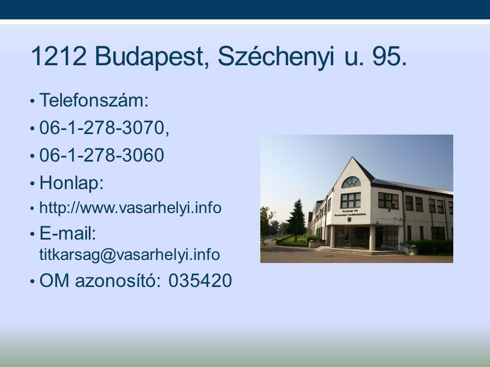 1212 Budapest, Széchenyi u. 95. Telefonszám: 06-1-278-3070, 06-1-278-3060 Honlap: http://www.vasarhelyi.info E-mail: titkarsag@vasarhelyi.info OM azon