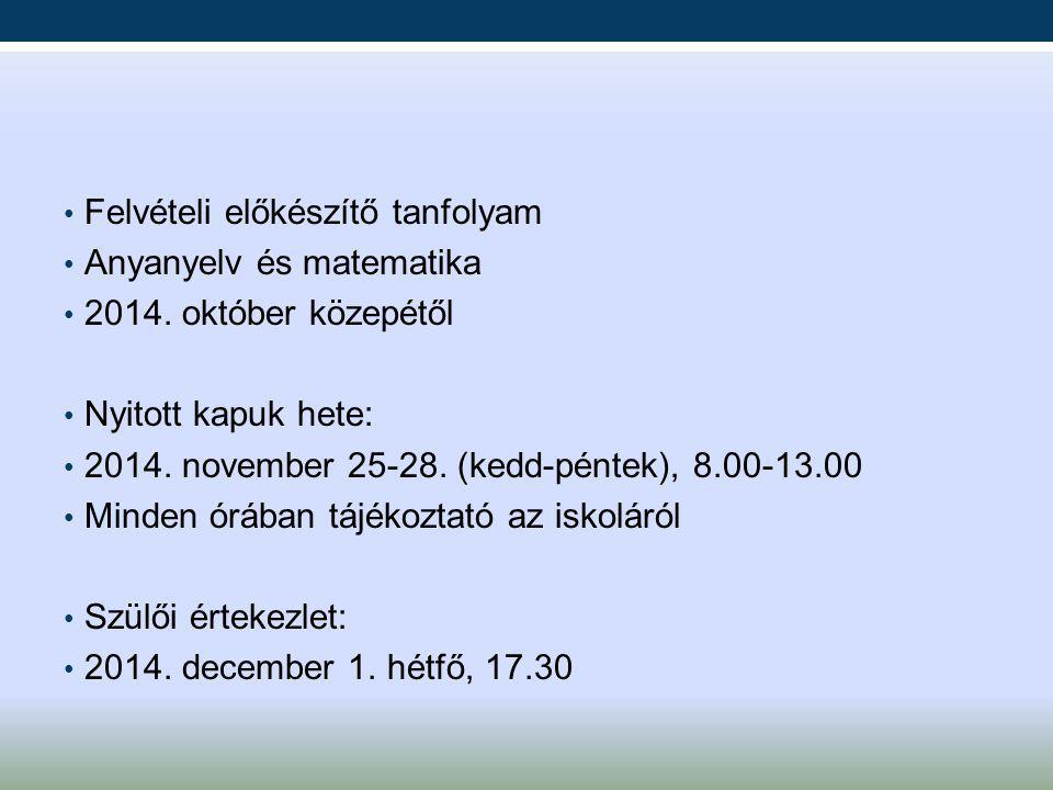 Felvételi előkészítő tanfolyam Anyanyelv és matematika 2014. október közepétől Nyitott kapuk hete: 2014. november 25-28. (kedd-péntek), 8.00-13.00 Min
