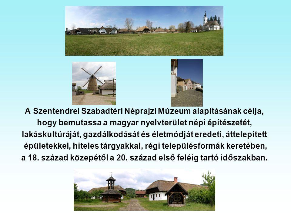A Szentendrei Szabadtéri Néprajzi Múzeum alapításának célja, hogy bemutassa a magyar nyelvterület népi építészetét, lakáskultúráját, gazdálkodását és életmódját eredeti, áttelepített épületekkel, hiteles tárgyakkal, régi településformák keretében, a 18.